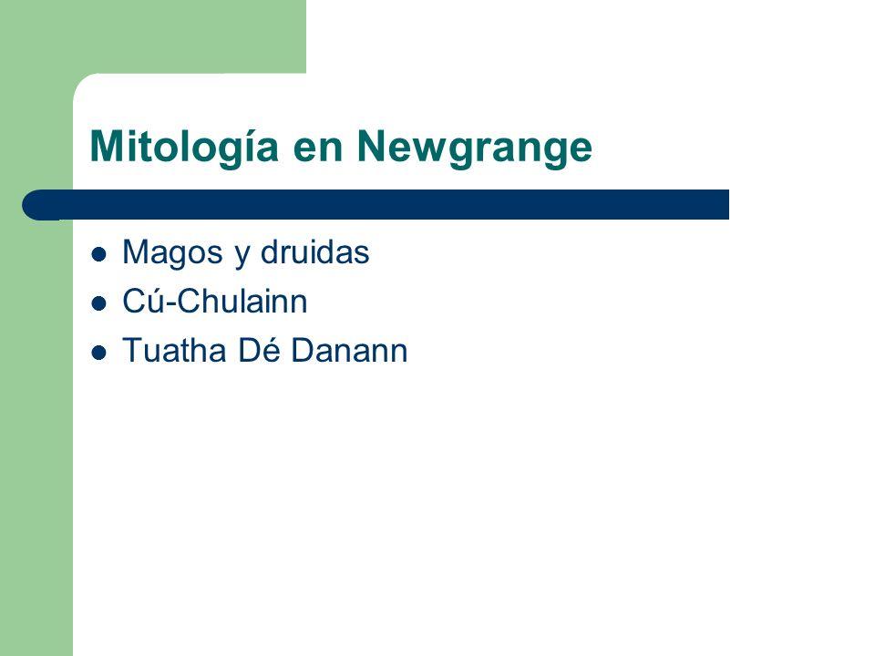 Mitología en Newgrange Magos y druidas Cú-Chulainn Tuatha Dé Danann