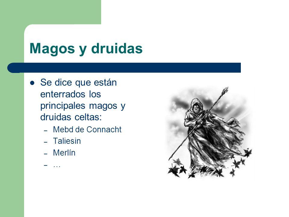 Magos y druidas Se dice que están enterrados los principales magos y druidas celtas: – Mebd de Connacht – Taliesin – Merlín –…–…