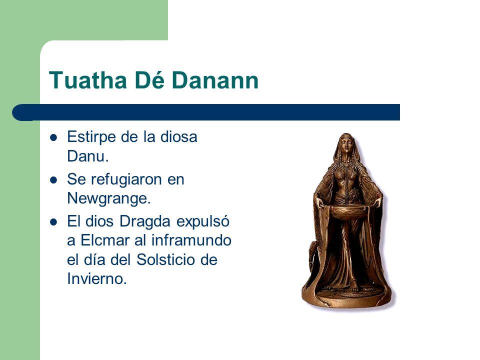 Tuatha Dé Danann Estirpe de la diosa Danu. Se refugiaron en Newgrange. El dios Dragda expulsó a Elcmar al inframundo el día del Solsticio de Invierno.