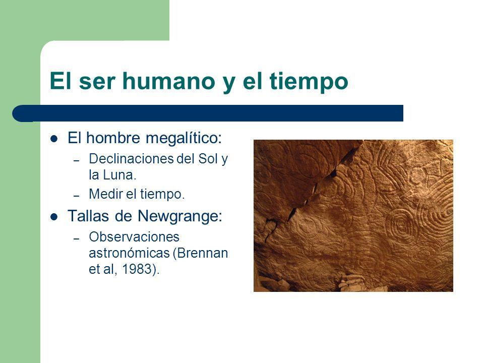 El ser humano y el tiempo El hombre megalítico: – Declinaciones del Sol y la Luna. – Medir el tiempo. Tallas de Newgrange: – Observaciones astronómica