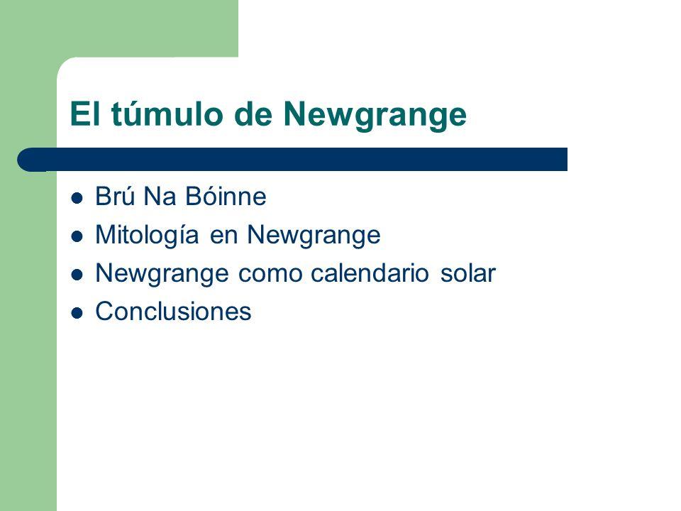 El túmulo de Newgrange Brú Na Bóinne Mitología en Newgrange Newgrange como calendario solar Conclusiones