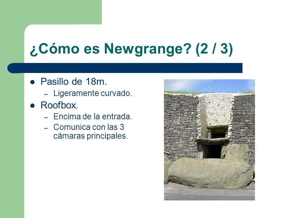 ¿Cómo es Newgrange? (2 / 3) Pasillo de 18m. – Ligeramente curvado. Roofbox. – Encima de la entrada. – Comunica con las 3 cámaras principales.