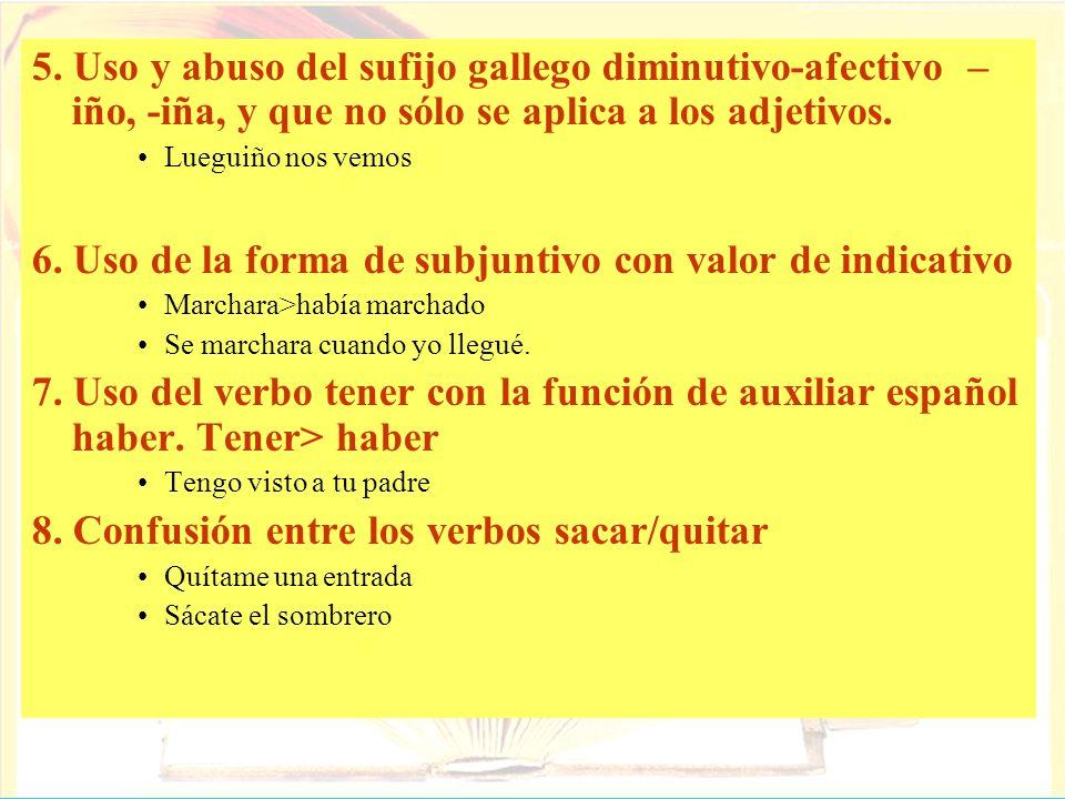 5. Uso y abuso del sufijo gallego diminutivo-afectivo – iño, -iña, y que no sólo se aplica a los adjetivos. Lueguiño nos vemos 6. Uso de la forma de s