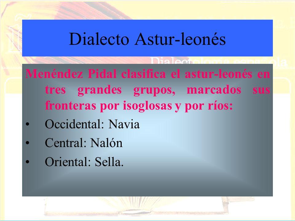 Menéndez Pidal clasifica el astur-leonés en tres grandes grupos, marcados sus fronteras por isoglosas y por ríos: Occidental: Navia Central: Nalón Ori