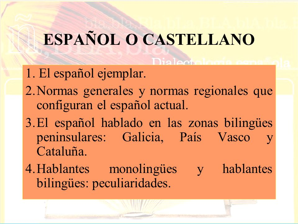 ESPAÑOL O CASTELLANO 1. El español ejemplar. 2.Normas generales y normas regionales que configuran el español actual. 3.El español hablado en las zona
