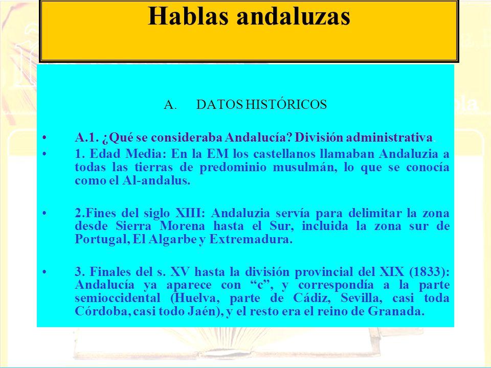 Hablas andaluzas A.DATOS HISTÓRICOS A.1. ¿Qué se consideraba Andalucía? División administrativa. 1. Edad Media: En la EM los castellanos llamaban Anda