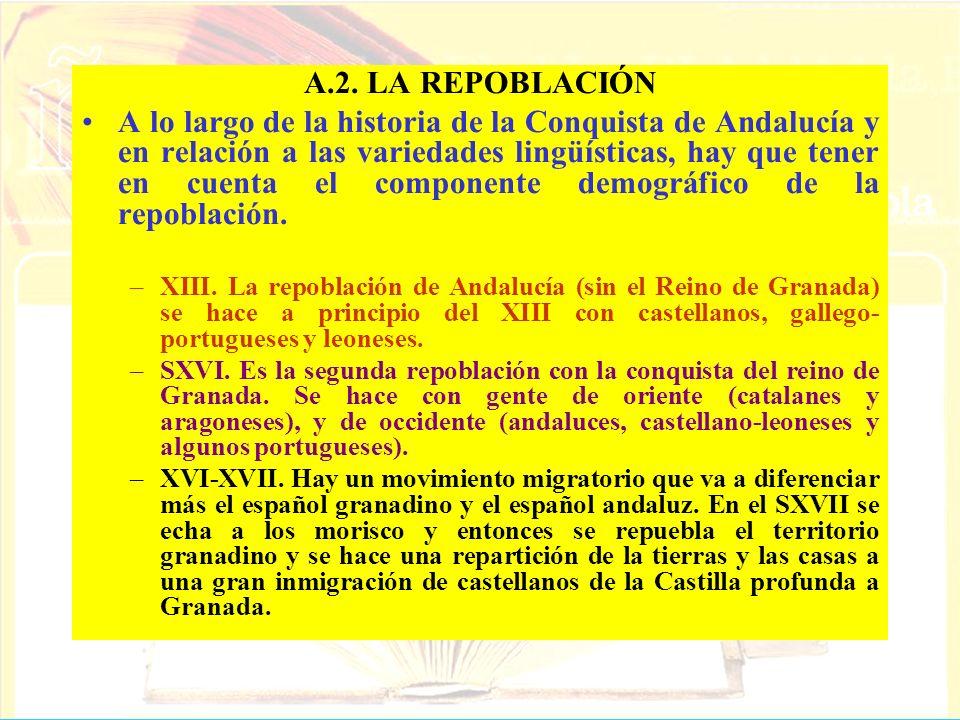 A.2. LA REPOBLACIÓN A lo largo de la historia de la Conquista de Andalucía y en relación a las variedades lingüísticas, hay que tener en cuenta el com