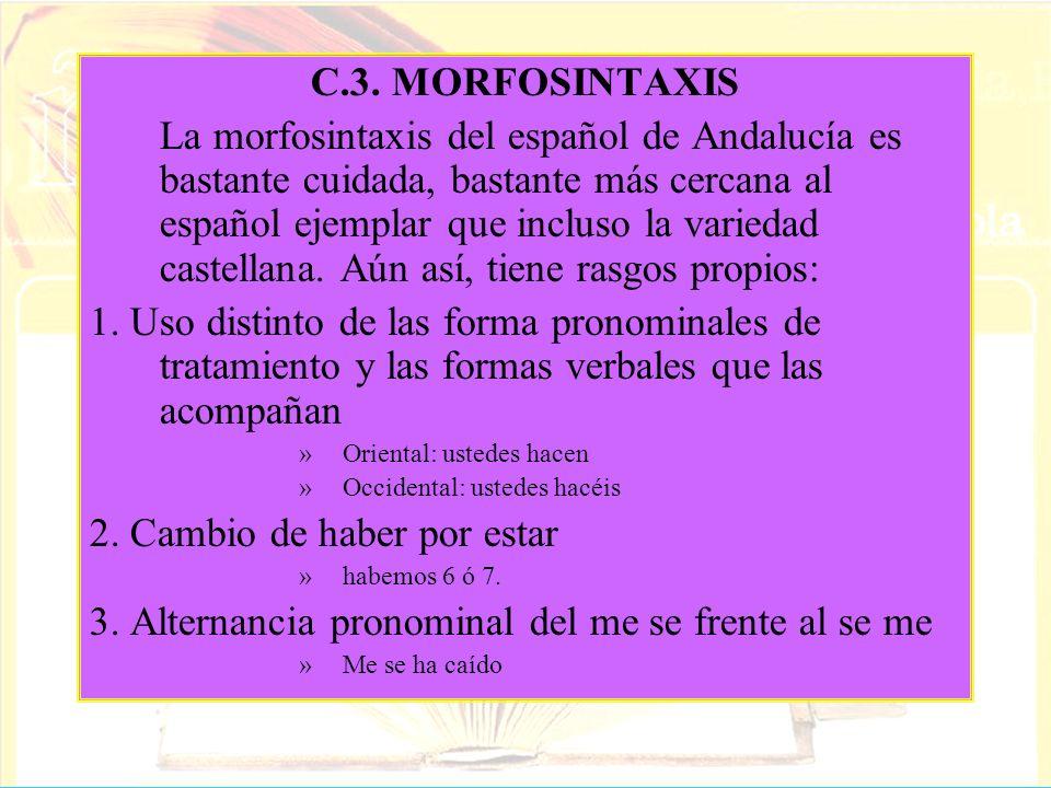 C.3. MORFOSINTAXIS La morfosintaxis del español de Andalucía es bastante cuidada, bastante más cercana al español ejemplar que incluso la variedad cas