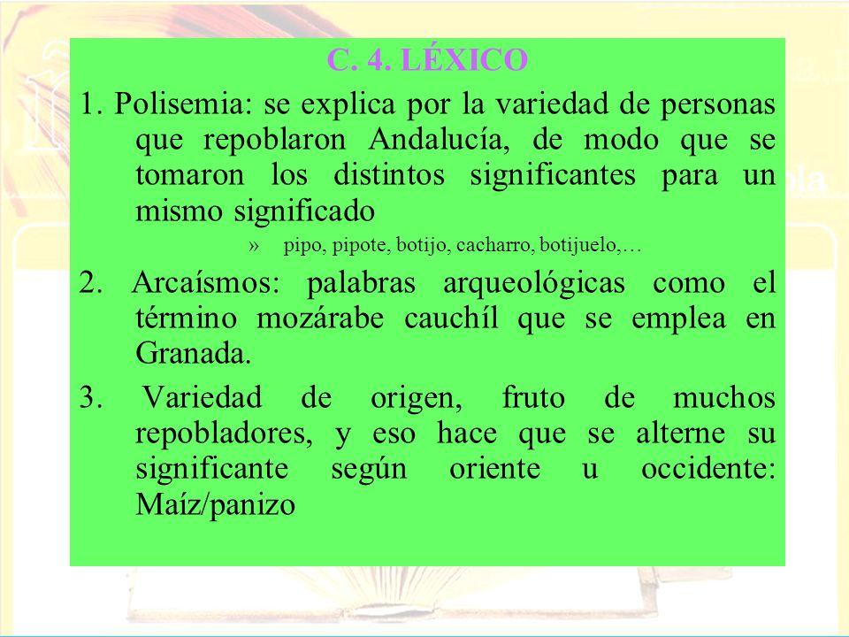 C. 4. LÉXICO 1. Polisemia: se explica por la variedad de personas que repoblaron Andalucía, de modo que se tomaron los distintos significantes para un