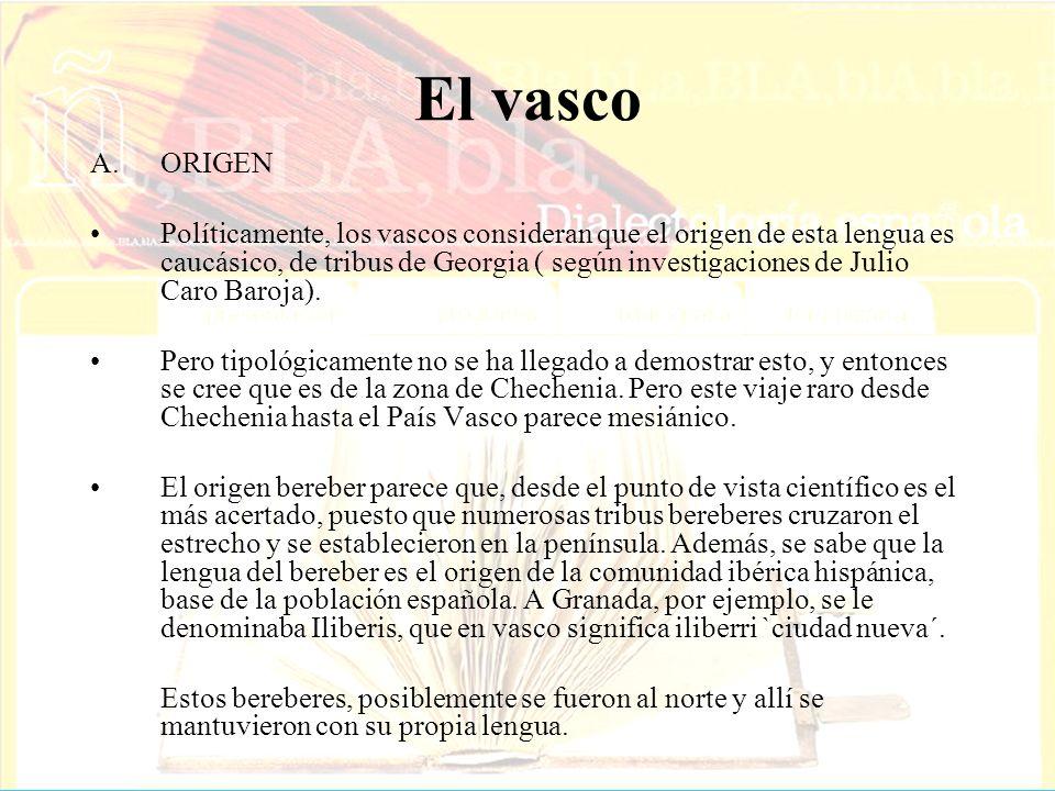 El vasco A.ORIGEN Políticamente, los vascos consideran que el origen de esta lengua es caucásico, de tribus de Georgia ( según investigaciones de Juli