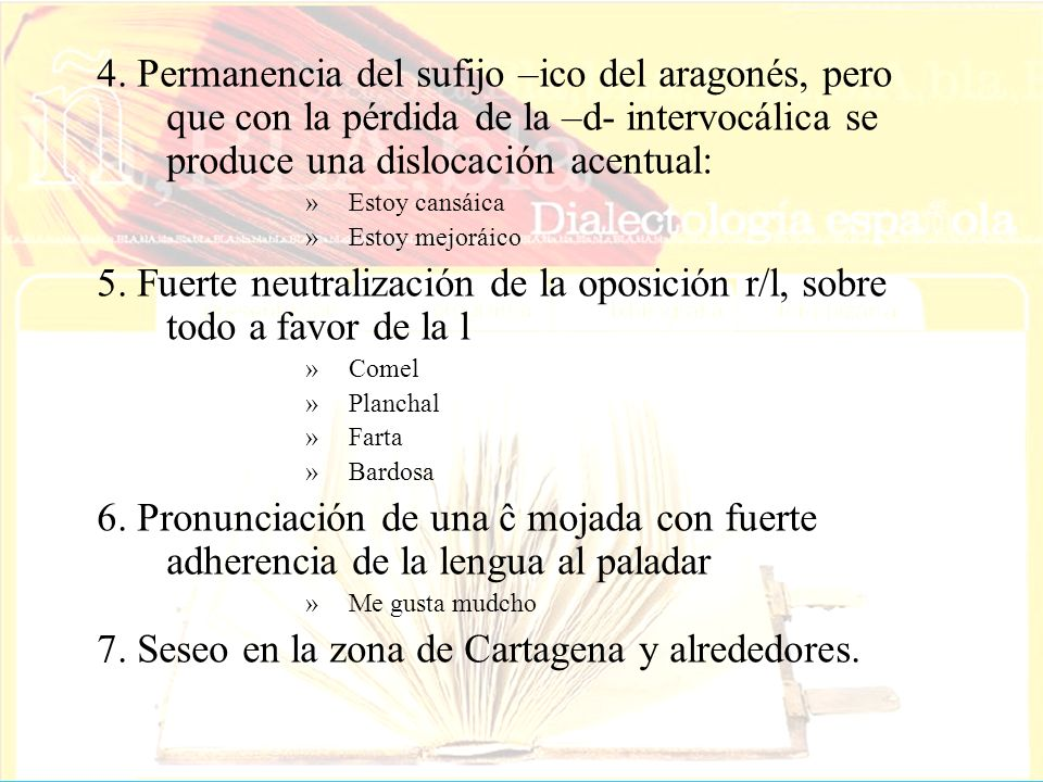 4. Permanencia del sufijo –ico del aragonés, pero que con la pérdida de la –d- intervocálica se produce una dislocación acentual: »Estoy cansáica »Est