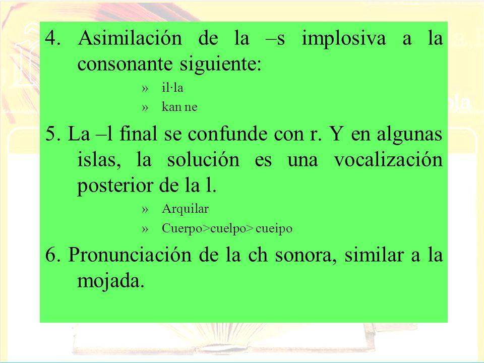 4. Asimilación de la –s implosiva a la consonante siguiente: »il·la »kan ne 5. La –l final se confunde con r. Y en algunas islas, la solución es una v
