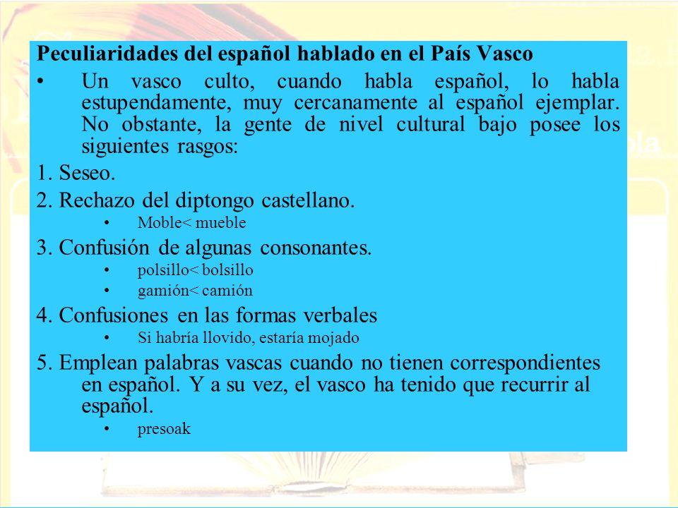 Peculiaridades del español hablado en el País Vasco Un vasco culto, cuando habla español, lo habla estupendamente, muy cercanamente al español ejempla
