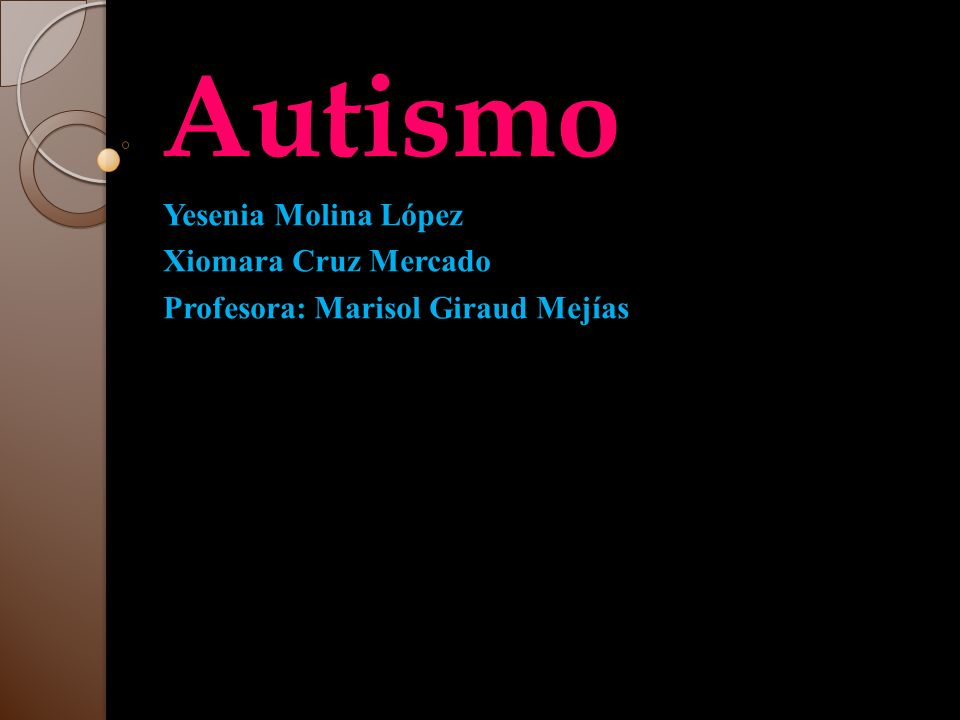 Autismo Yesenia Molina López Xiomara Cruz Mercado Profesora: Marisol Giraud Mejías