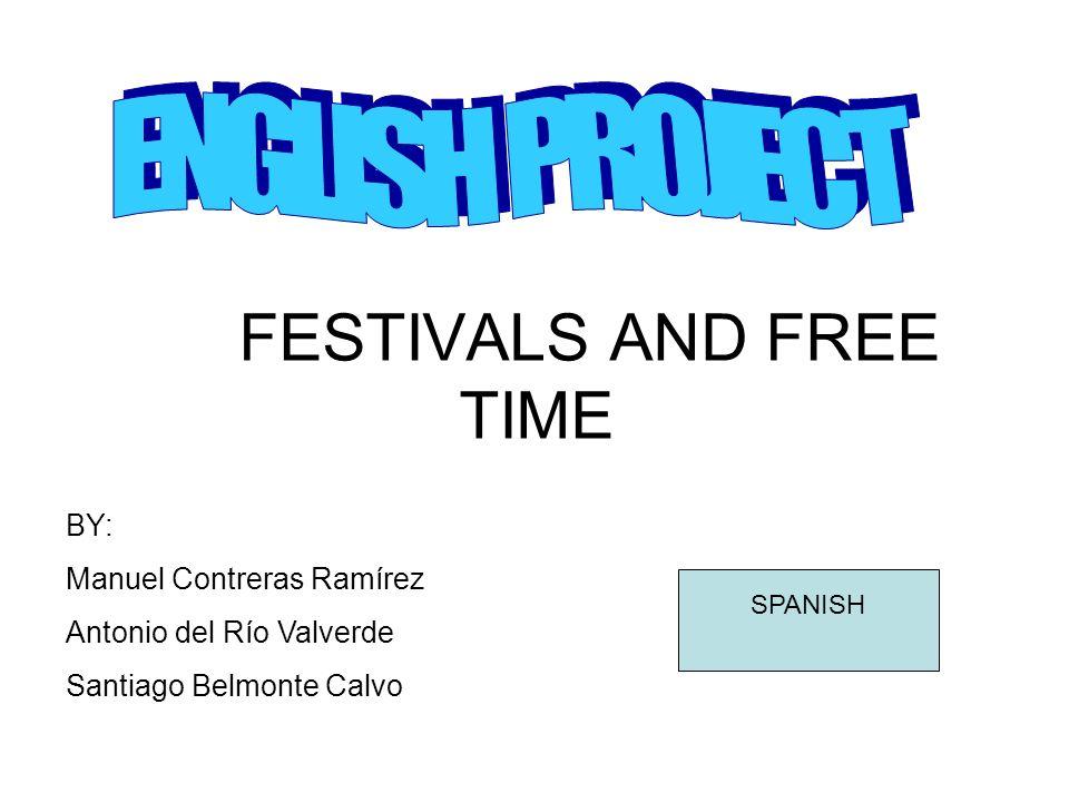 FESTIVALS AND FREE TIME BY: Manuel Contreras Ramírez Antonio del Río Valverde Santiago Belmonte Calvo SPANISH