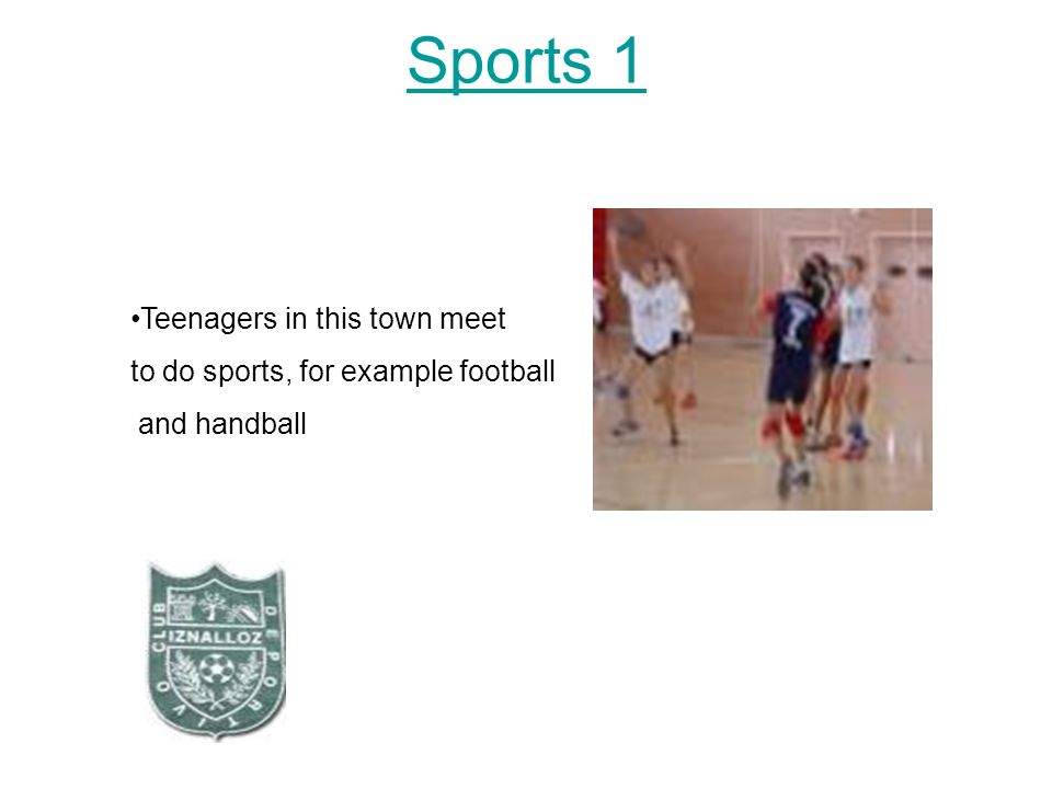 Sports 1 Teenagers in this town meet to do sports, for example football and handball