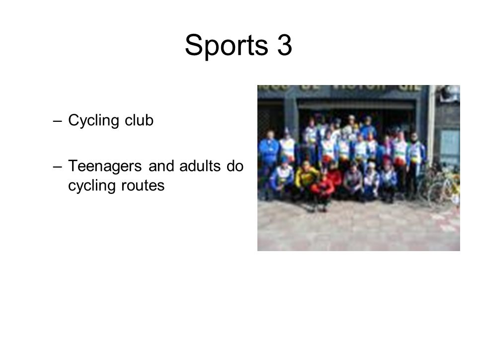 Sports 3 –Cycling club –Teenagers and adults do cycling routes