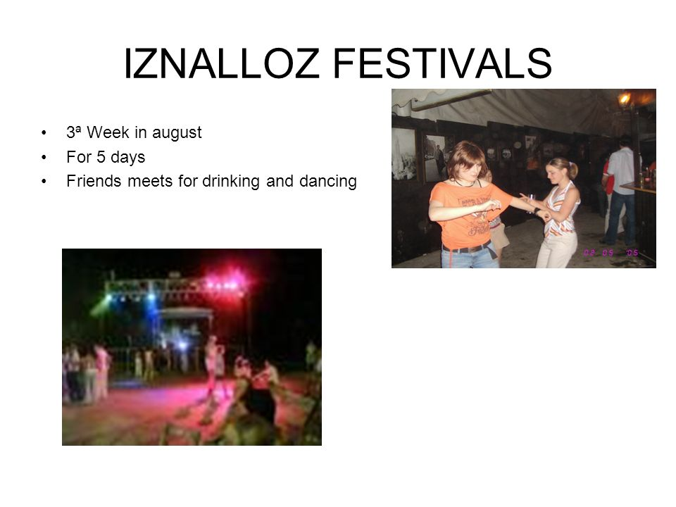 IZNALLOZ FESTIVALS 3ª Week in august For 5 days Friends meets for drinking and dancing