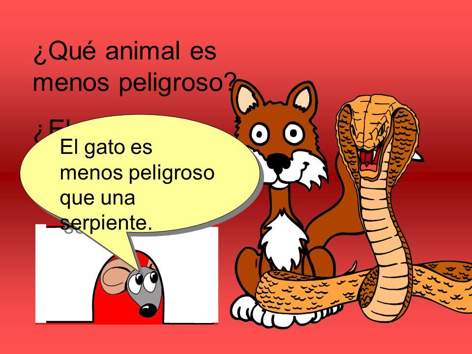 ¿Qué animal es menos peligroso? ¿El gato o la serpiente? El gato es menos peligroso que una serpiente.