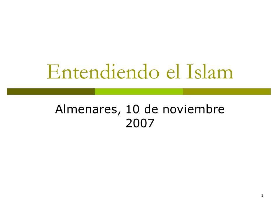 1 Entendiendo el Islam Almenares, 10 de noviembre 2007