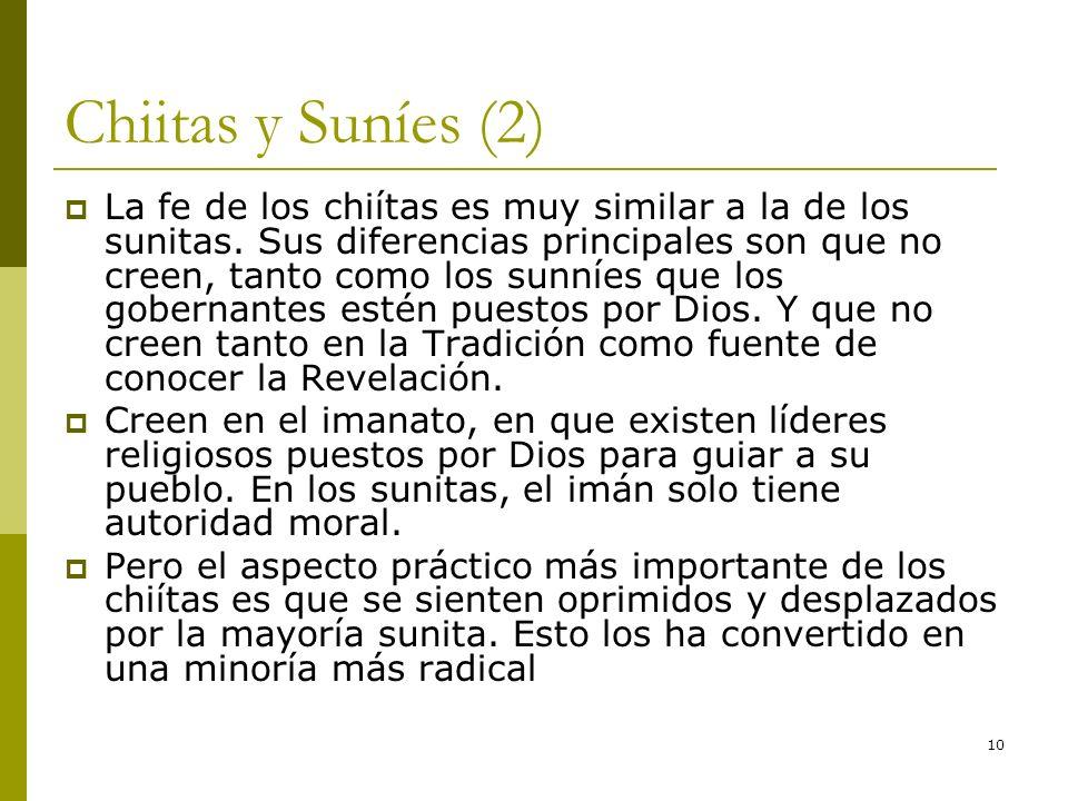 10 Chiitas y Suníes (2) La fe de los chiítas es muy similar a la de los sunitas. Sus diferencias principales son que no creen, tanto como los sunníes