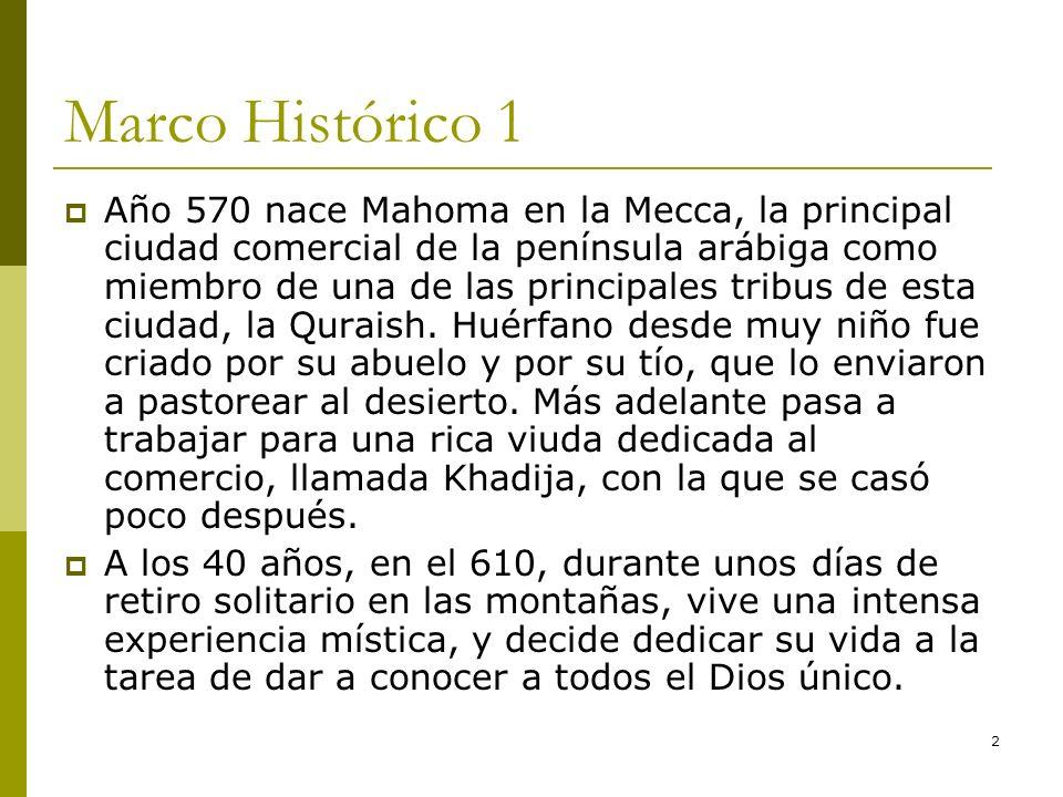 2 Marco Histórico 1 Año 570 nace Mahoma en la Mecca, la principal ciudad comercial de la península arábiga como miembro de una de las principales trib