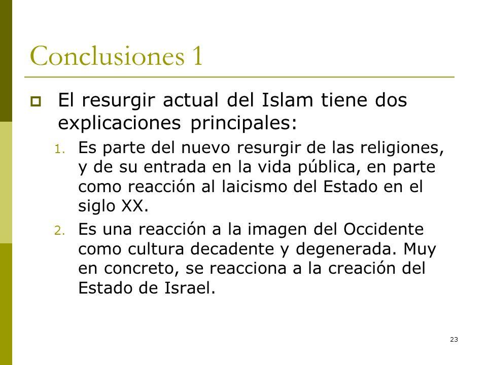 23 Conclusiones 1 El resurgir actual del Islam tiene dos explicaciones principales: 1. Es parte del nuevo resurgir de las religiones, y de su entrada
