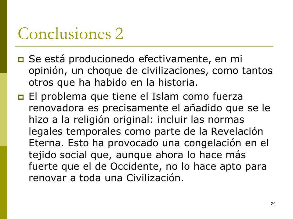 24 Conclusiones 2 Se está producionedo efectivamente, en mi opinión, un choque de civilizaciones, como tantos otros que ha habido en la historia. El p