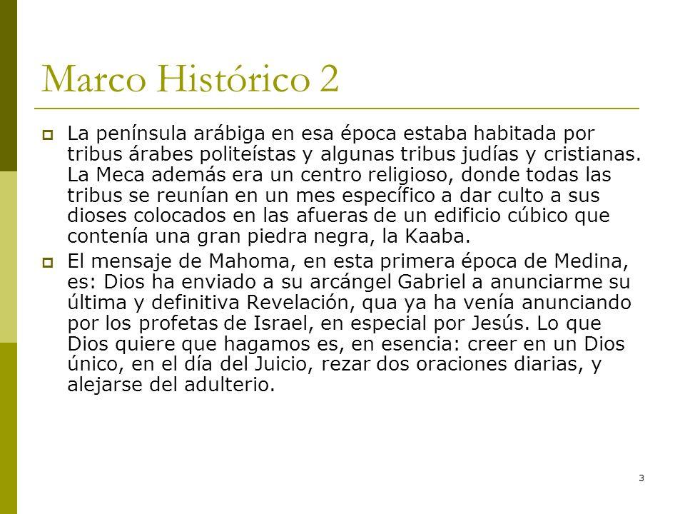 3 Marco Histórico 2 La península arábiga en esa época estaba habitada por tribus árabes politeístas y algunas tribus judías y cristianas. La Meca adem