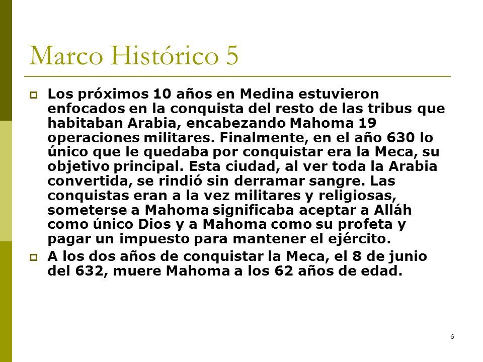 6 Marco Histórico 5 Los próximos 10 años en Medina estuvieron enfocados en la conquista del resto de las tribus que habitaban Arabia, encabezando Maho