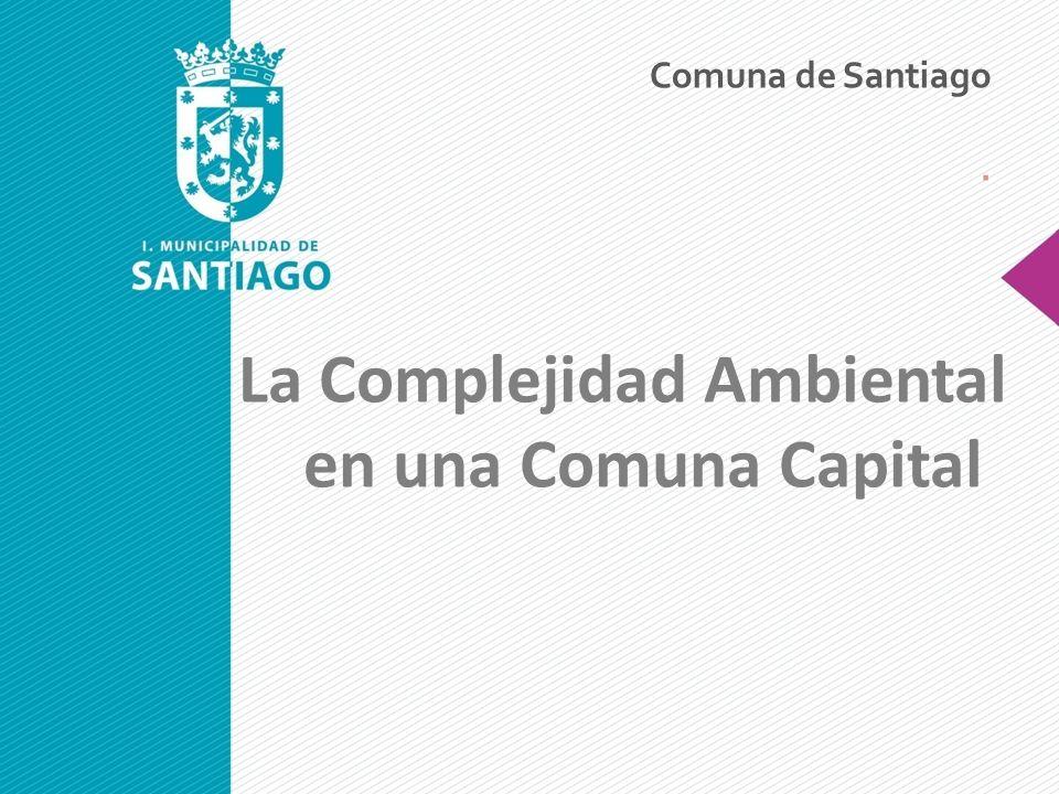La Complejidad Ambiental en una Comuna Capital Comuna de Santiago.