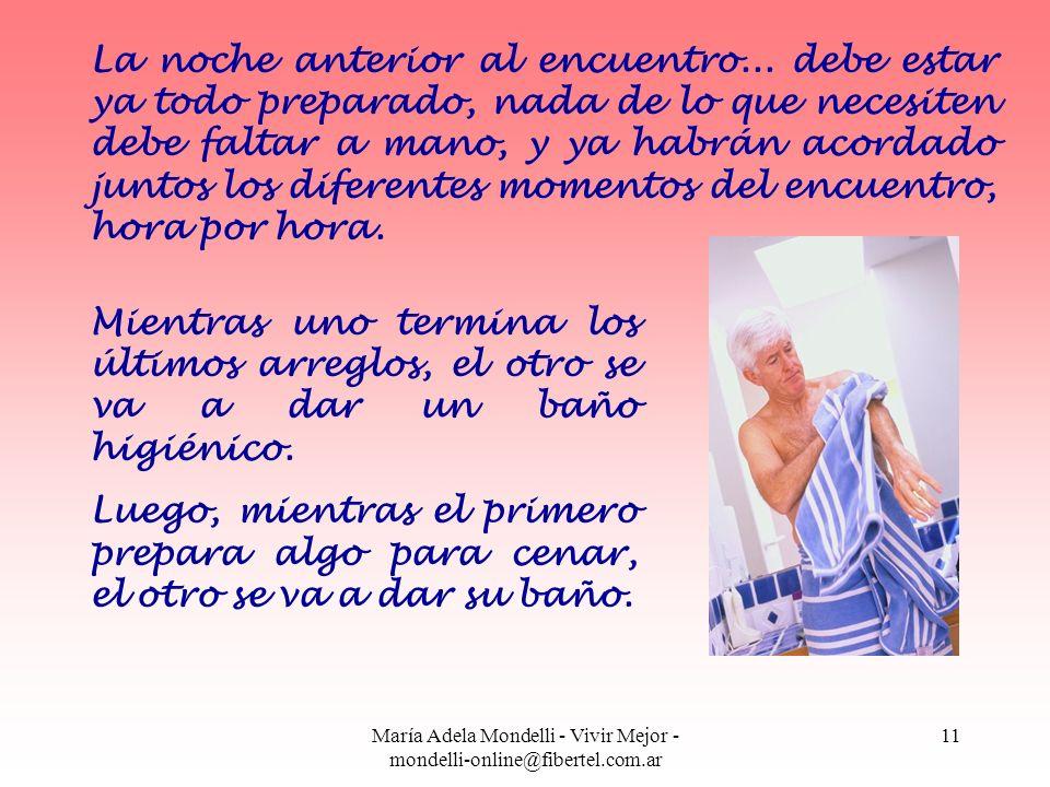 María Adela Mondelli - Vivir Mejor - mondelli-online@fibertel.com.ar 11 La noche anterior al encuentro... debe estar ya todo preparado, nada de lo que