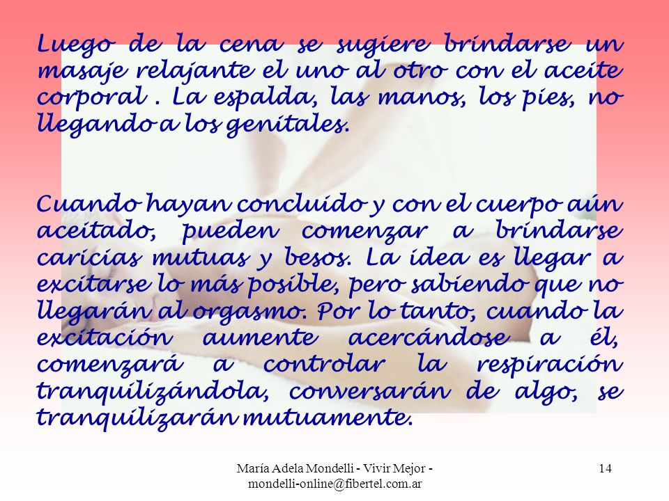 María Adela Mondelli - Vivir Mejor - mondelli-online@fibertel.com.ar 14 Luego de la cena se sugiere brindarse un masaje relajante el uno al otro con e