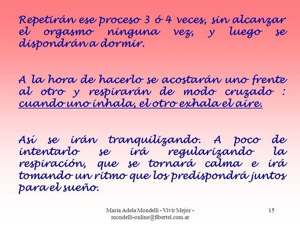 María Adela Mondelli - Vivir Mejor - mondelli-online@fibertel.com.ar 15 Repetirán ese proceso 3 ó 4 veces, sin alcanzar el orgasmo ninguna vez, y lueg