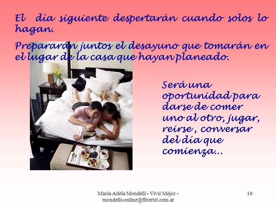 María Adela Mondelli - Vivir Mejor - mondelli-online@fibertel.com.ar 16 El día siguiente despertarán cuando solos lo hagan. Prepararán juntos el desay