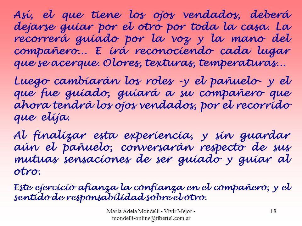 María Adela Mondelli - Vivir Mejor - mondelli-online@fibertel.com.ar 18 Así, el que tiene los ojos vendados, deberá dejarse guiar por el otro por toda