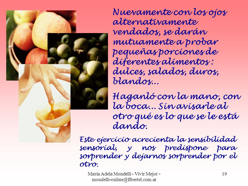 María Adela Mondelli - Vivir Mejor - mondelli-online@fibertel.com.ar 19 Nuevamente con los ojos alternativamente vendados, se darán mutuamente a proba
