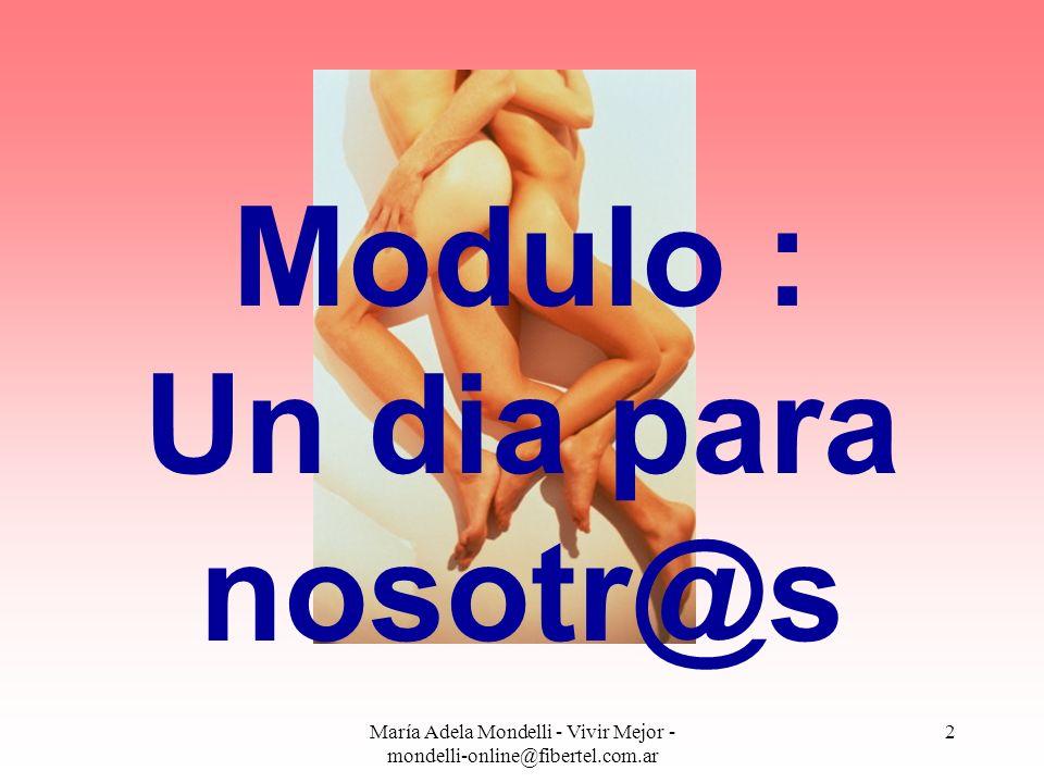 María Adela Mondelli - Vivir Mejor - mondelli-online@fibertel.com.ar 2 Modulo : Un dia para nosotr@s