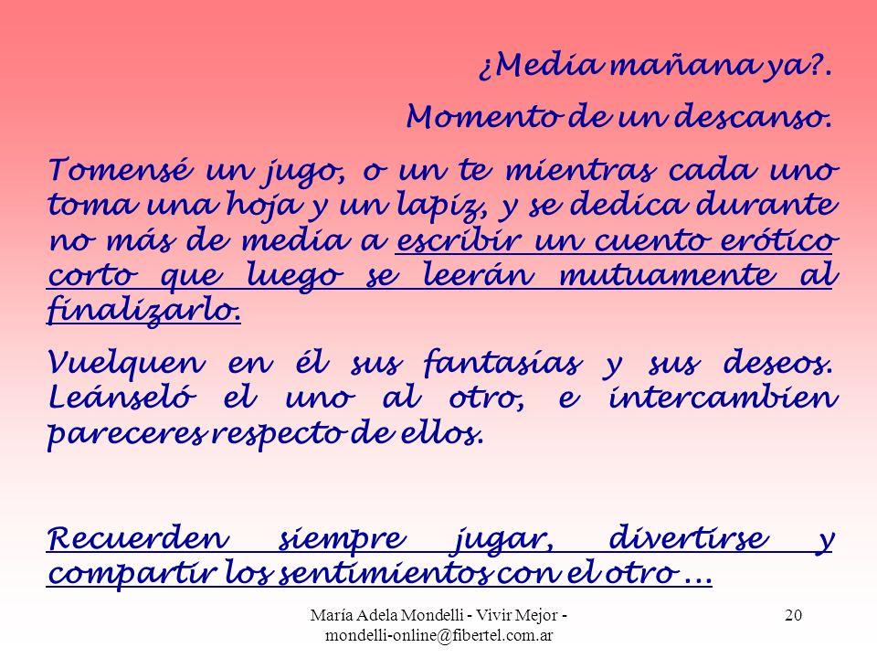 María Adela Mondelli - Vivir Mejor - mondelli-online@fibertel.com.ar 20 ¿Media mañana ya?. Momento de un descanso. Tomensé un jugo, o un te mientras c
