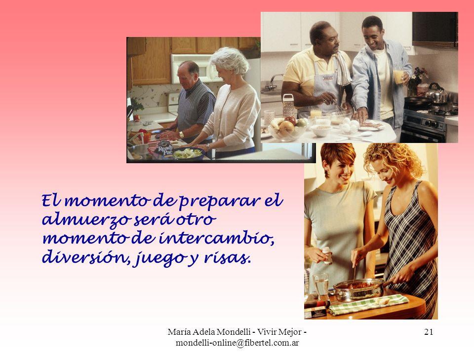 María Adela Mondelli - Vivir Mejor - mondelli-online@fibertel.com.ar 21 El momento de preparar el almuerzo será otro momento de intercambio, diversión