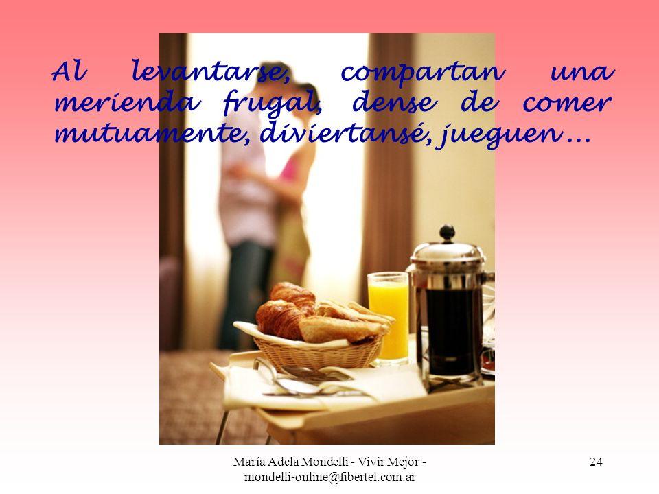María Adela Mondelli - Vivir Mejor - mondelli-online@fibertel.com.ar 24 Al levantarse, compartan una merienda frugal, dense de comer mutuamente, divie