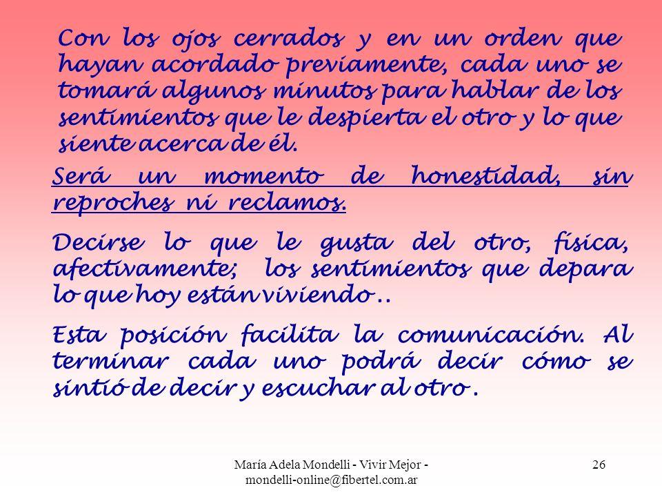 María Adela Mondelli - Vivir Mejor - mondelli-online@fibertel.com.ar 26 Será un momento de honestidad, sin reproches ni reclamos. Decirse lo que le gu