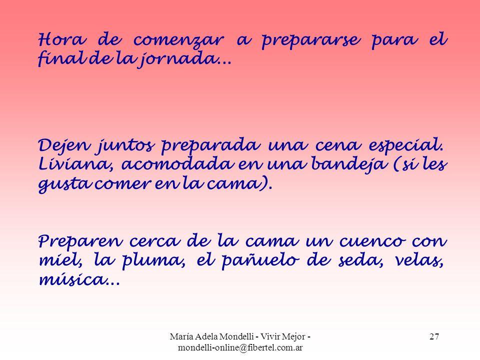 María Adela Mondelli - Vivir Mejor - mondelli-online@fibertel.com.ar 27 Hora de comenzar a prepararse para el final de la jornada... Dejen juntos prep