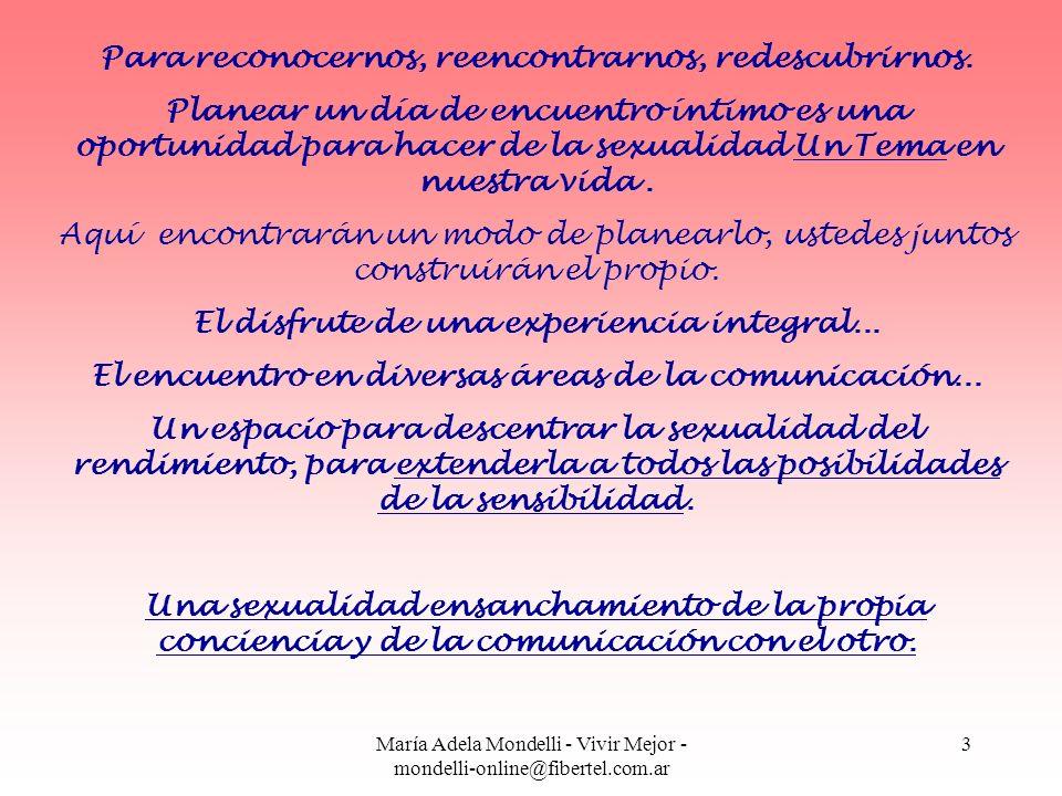 María Adela Mondelli - Vivir Mejor - mondelli-online@fibertel.com.ar 24 Al levantarse, compartan una merienda frugal, dense de comer mutuamente, diviertansé, jueguen...