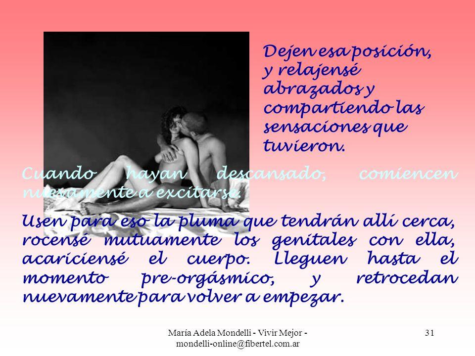 María Adela Mondelli - Vivir Mejor - mondelli-online@fibertel.com.ar 31 Dejen esa posición, y relajensé abrazados y compartiendo las sensaciones que t