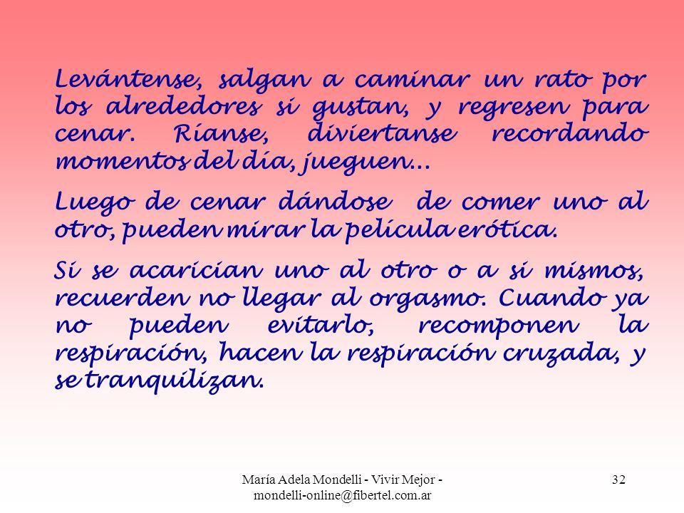 María Adela Mondelli - Vivir Mejor - mondelli-online@fibertel.com.ar 32 Levántense, salgan a caminar un rato por los alrededores si gustan, y regresen