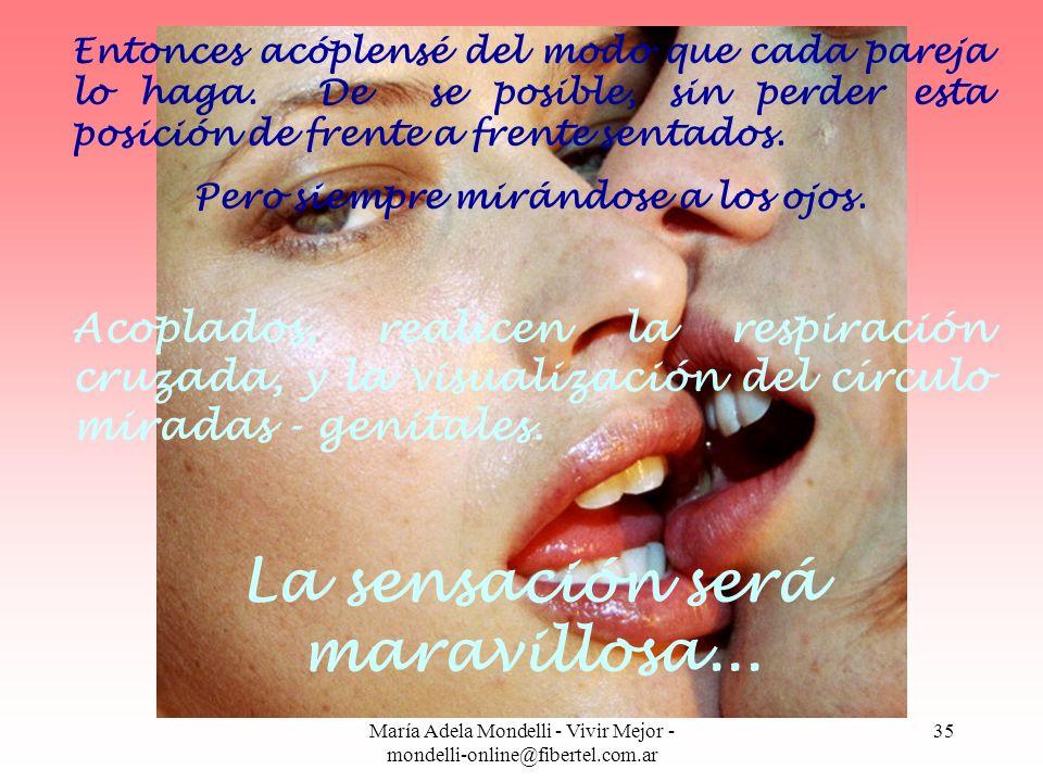 María Adela Mondelli - Vivir Mejor - mondelli-online@fibertel.com.ar 35 Entonces acóplensé del modo que cada pareja lo haga. De se posible, sin perder