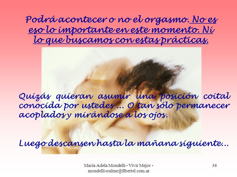 María Adela Mondelli - Vivir Mejor - mondelli-online@fibertel.com.ar 36 Podrá acontecer o no el orgasmo. No es eso lo importante en este momento. Ni l