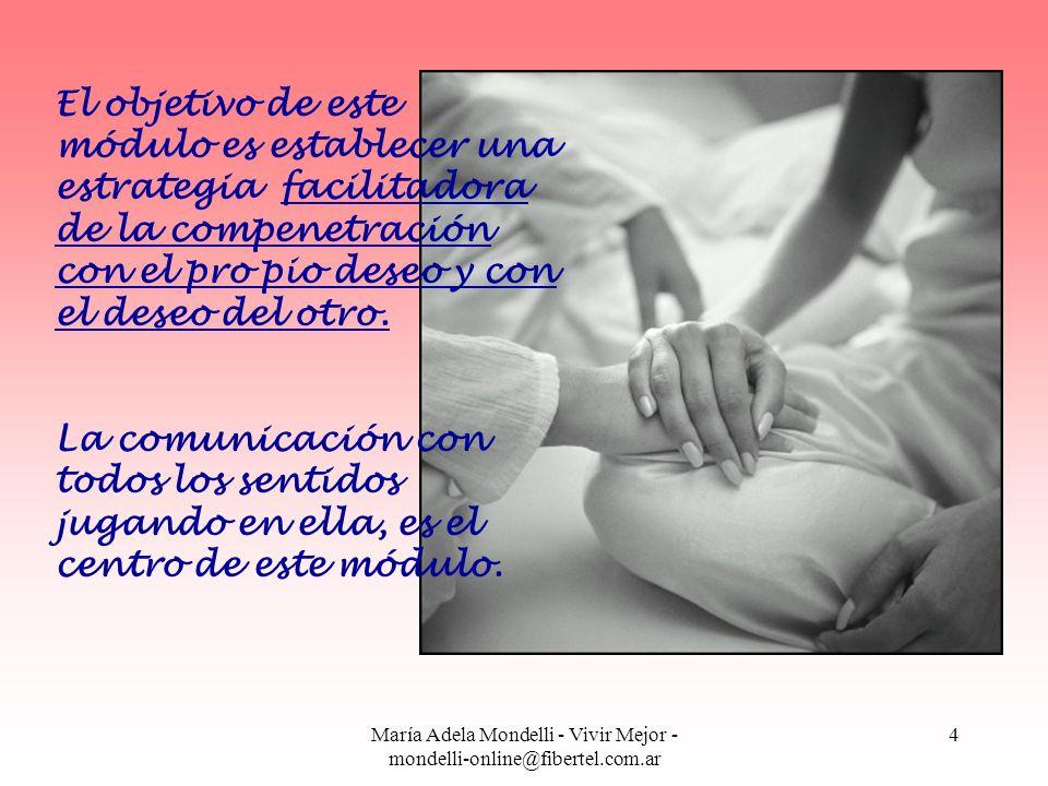 María Adela Mondelli - Vivir Mejor - mondelli-online@fibertel.com.ar 15 Repetirán ese proceso 3 ó 4 veces, sin alcanzar el orgasmo ninguna vez, y luego se dispondrán a dormir.