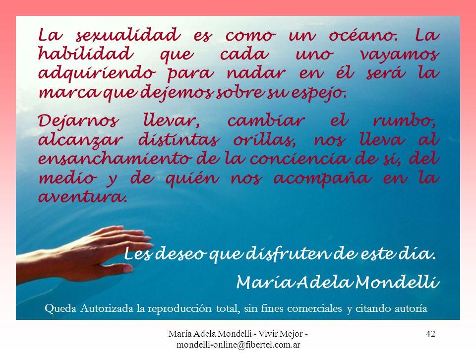 María Adela Mondelli - Vivir Mejor - mondelli-online@fibertel.com.ar 42 La sexualidad es como un océano. La habilidad que cada uno vayamos adquiriendo